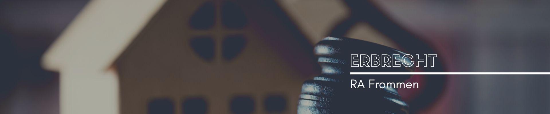 Erbrecht - Rechtsanwälte Geerkens-Frommen-Krause